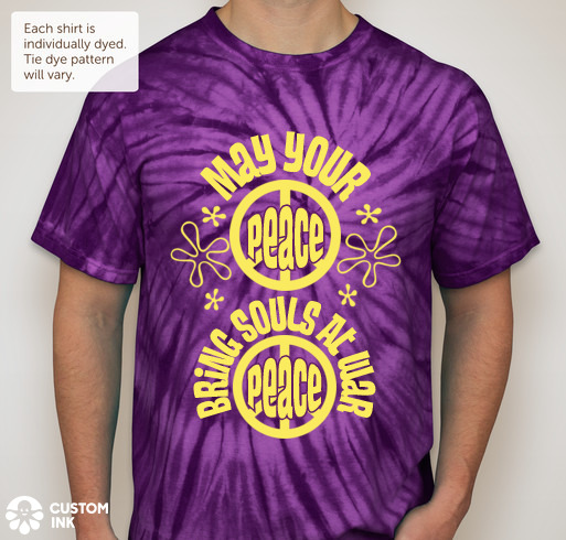 May your peace bring souls at war peace - (tie-dye)